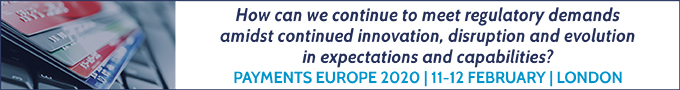 Payments Europe 2020 | London | 11-12 February | Meeting regulatory demands amidst continued innovation, disruption and evolution in expectations and capabilities